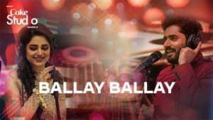 Ballay Ballay song lyrics coke studio Abrar Ul Haq and Aima Baig