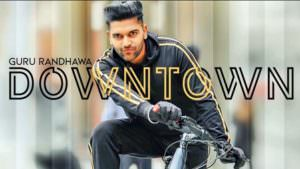 guru randhawa downtown lyrics