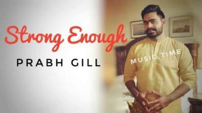 Strong Enough Lyrics – Prabh Gill