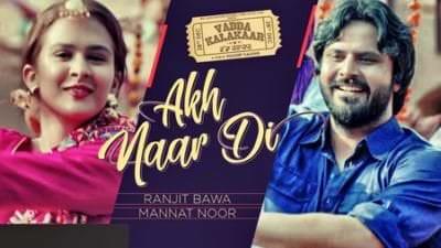 Akh Naar Di (Vadda Kalakaar) Ranjit Bawa & Mannat Noor