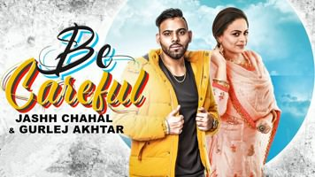 Be Careful Ft. Gurlez Akhtar Jashh Chahal