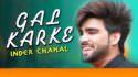 Gal karke song lyrics - Inder Chahal