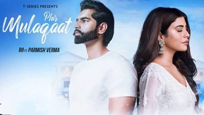 PHIR MULAQAAT Song RII Featuring Parmish Verma