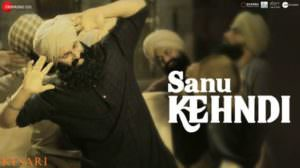 Sanu Kehndi Lyrics – Kesari (2019) Hindi | Akshay Kumar |