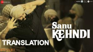 Sanu Kehndi Lyrics with Translation in English | Kesari | Song Meaning
