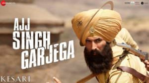 Ajj Singh Garjega Lyrics – Kesari Hindi Film | Akshay Kumar