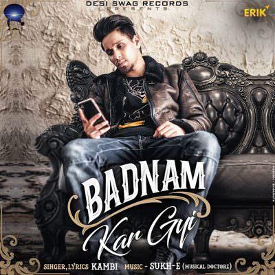 Badnam Kar Gyi (feat. Sukh-E) kambi