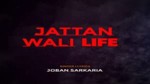 Jattan Wali Life Lyrics – Joban Sarkaria