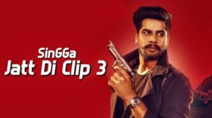 Singga – Jatt Di Clip 3 Part 3 Song Lyrics