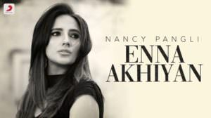 Enna Akhiyan Lyrics – Nancy Pangli