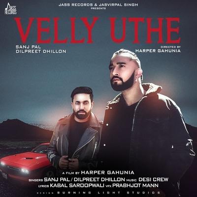 Sanj Pal & Dilpreet Dhillon - Velly Uthe [with Desi Crew]
