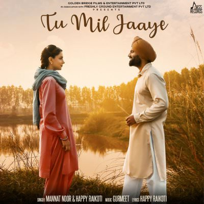 Tu Mil Jaaye - Single (by Mannat Noor & Happy Raikoti)(1)
