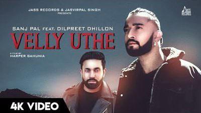 Velly Uthe Lyrics – Sanj Pal   Dilpreet Dhillon