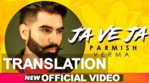 Ja Ve Ja Ve | Parmish Verma | Song Meaning