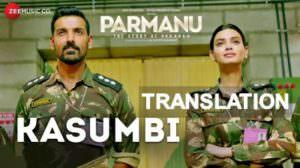 Kasumbi Song Lyrics – Parmanu   English Meaning