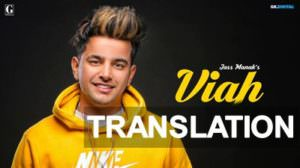 Jass Manak – Viah Song Lyrics Translation | English Meaning