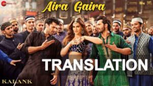 aira gaira song meaning kalank