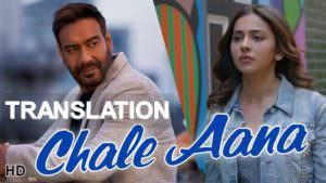 CHALE AANA translation De De Pyaar De