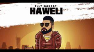 Haweli Lyrics – Elly Mangat | Punjabi Song