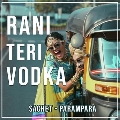Rani Teri Vodka by Sachet-Parampara lyrics