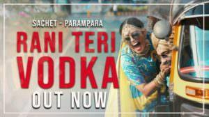 Rani Teri Vodka Lyrics – Sachet Parampara | Navi Ferozpurwala