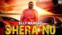 Shera Nu - Elly Mangat (Official Song) lyrics
