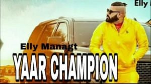 Yaar Champion Lyrics – Elly Mangat & Harsimran | Rewind