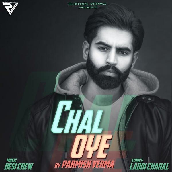 Chal Oye lyrics (feat. Desi Crew) - Single (by Parmish Verma)