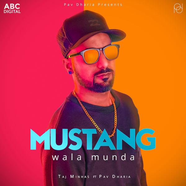 Mustang Wala Munda lyrics (feat. Pav Dharia) - Single (by Taj Minhas)