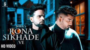 Rona Sikhade Ve Lyrics – Miel Ft. Jaani | B Praak