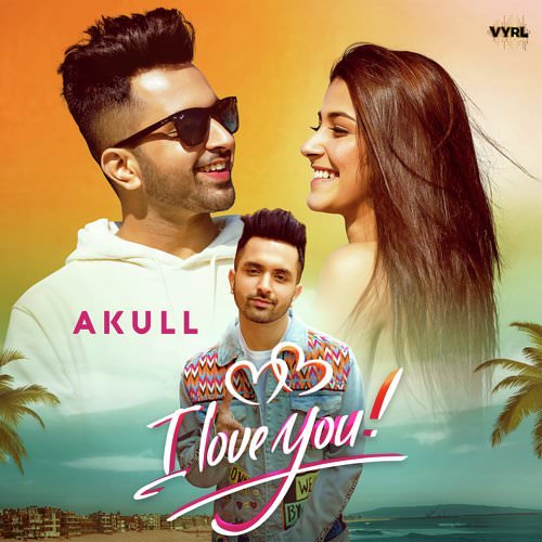 I Love You Lyrics - Akull | Punjabi Song