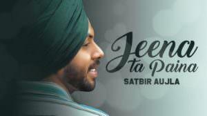 Jeena Ta Pena Lyrics – Satbir Aujla