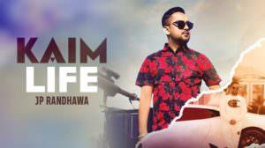 Kaim Life Lyrics by JP Randhawa feat. Karan Aujla