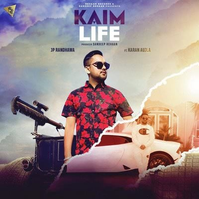 Kaim Life lyrics by JP Randhawa featuring Karan Aujla