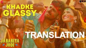"Khadke Glassy Lyrics Meaning From (""Jabariya Jodi"") 