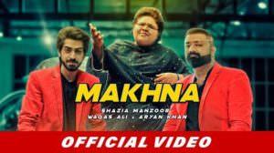 Makhna Lyrics – Shazia Manzoor | Waqas Ali | Aryan Khan