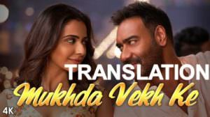 Mukhda Vekh Ke Lyrics Translation | De De Pyaar De | Mika Singh