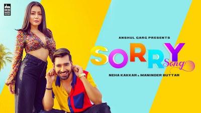 Sorry Song - Neha Kakkar & Maninder Buttar