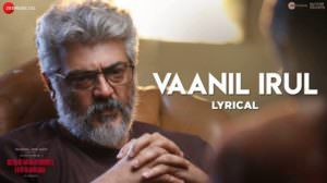 Vaanil Irul Lyrics – Nerkonda Paarvai | Ajith Kumar