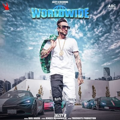 Worldwide Ft. Harj Nagra Jazzy B lyrics