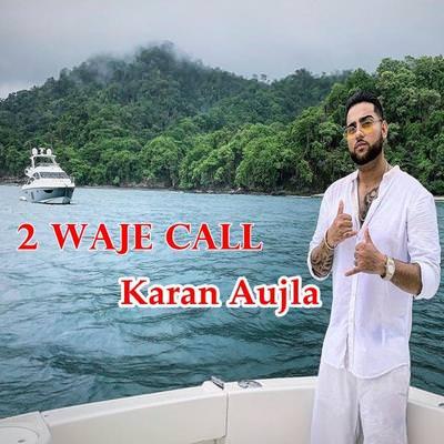 2 Waje Call Karan Aujla lyrics