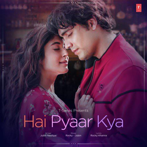 Hai Pyaar Kya lyrics translation by Jubin Nautiyal