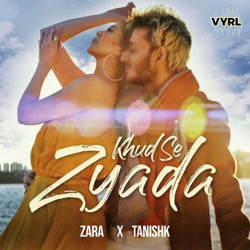 Khud Se Zyada by Zara Khan, Tanishk Bagchi hindi lyrics