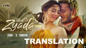 Tanishk Bagchi – Khud Se Zyada Song Lyrics Translation | Zara Khan