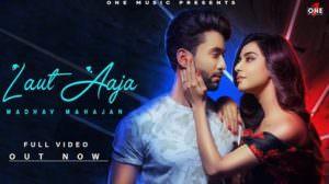 Laut Aaja Lyrics – Madhav Mahajan | Angela Krislinzki