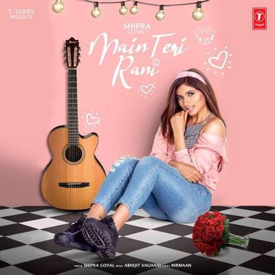 Main Teri Rani Shipra Goyal song lyrics