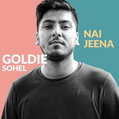 Nai Jeena lyrics by Goldie Sohel