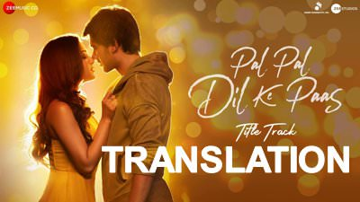 Pal Pal Dil Ke Paas Lyrics Translation - Arijit Singh