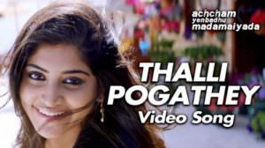 Thalli Pogathey Song Lyrics Translation | Achcham Yenbadhu Madamaiyada