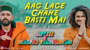 Aag Lage Chahe Basti Mai Lyrics – Sirazee | Hansraj Raghuwanshi